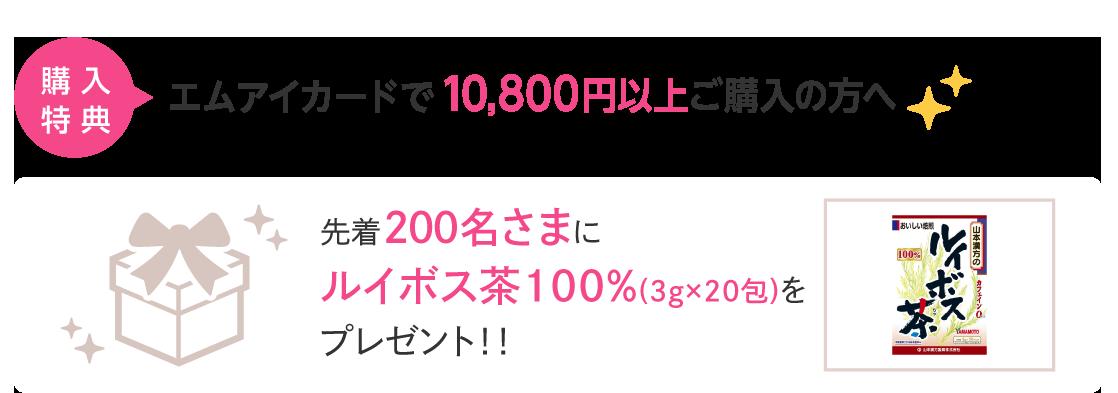購入特典 エムアイカードで10,800円以上ご購入の方へ先着200名さまにルイボス茶100%(3g×20包)をプレゼント!!
